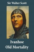 eBook: Ivanhoe + Old Mortality (Illustrated): 2 Unabridged Classics