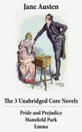 eBook: The 3 Unabridged Core Novels: Pride and Prejudice + Mansfield Park + Emma