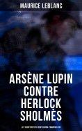 ebook: Arsène Lupin contre Herlock Sholmès: Les aventures du gentleman-cambrioleur