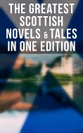 eBook: The Greatest Scottish Novels & Tales in One Edition