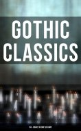 ebook: Gothic Classics: 60+ Books in One Volume