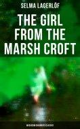 eBook: The Girl from the Marsh Croft (Musaicum Children's Classics)