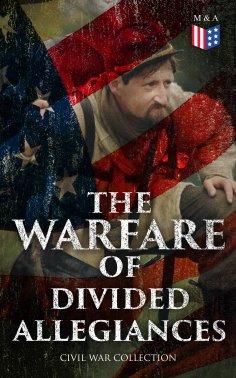 ebook: The Warfare of Divided Allegiances: Civil War Collection