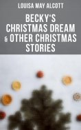 ebook: Becky's Christmas Dream & Other Christmas Stories