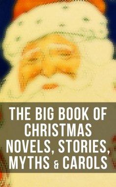 ebook: The Big Book of Christmas Novels, Stories, Myths & Carols