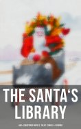 ebook: The Santa's Library: 450+ Christmas Novels, Tales, Carols & Legends