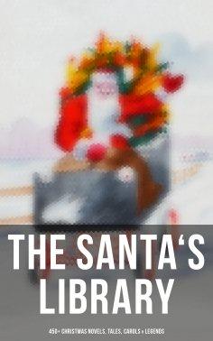 ebook: The Santa's Library: 450+ Christmas Novels, Tales, Carols & Legends