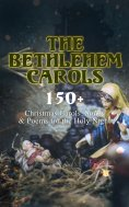 eBook: The Bethlehem Carols - 150+ Christmas Carols, Songs & Poems for the Holy Night