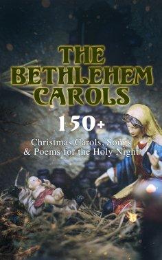 eBook: The Bethlehem Carols - 150+ Christmas Carols, Songs & Poems for the Holy Night