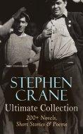 eBook: Stephen Crane - Ultimate Collection: 200+ Novels, Short Stories & Poems