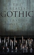 ebook: The Greatest Gothic Classics of All Time
