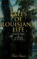 eBook: Tales of Louisiana Life: Bayou Folk & A Night in Acadie