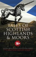 ebook: Tales of Scottish Highlands & Moors – 70+ Historical Novels, Adventure Classics & Victorian Romances