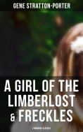 ebook: A Girl of the Limberlost & Freckles (2 Romance Classics)