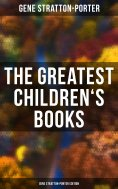 ebook: The Greatest Children's Books - Gene Stratton-Porter Edition