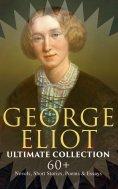 eBook: GEORGE ELIOT Ultimate Collection: 60+ Novels, Short Stories, Poems & Essays