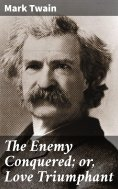eBook: The Enemy Conquered; or, Love Triumphant