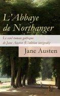 eBook: L'Abbaye de Northanger - Le seul roman gothique de Jane Austen (L'édition intégrale)