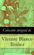 eBook: Colección integral de Vicente Blasco Ibáñez