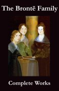 ebook: The Complete Works of the Brontë Family (Anne, Charlotte, Emily, Branwell and Patrick Brontë)