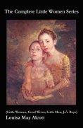 ebook: The Complete Little Women Series (Little Women, Good Wives, Little Men, Jo's Boys)
