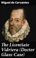 eBook: The Licentiate Vidriera (Doctor Glass-Case)