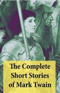 ebook: The Complete Short Stories of Mark Twain: 169 Short Stories