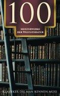 eBook: 100 Meisterwerke der Weltliterature - Klassiker die man kennen muss