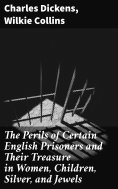 ebook: The Perils of Certain English Prisoners and Their Treasure in Women, Children, Silver, and Jewels