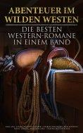 eBook: Abenteuer im Wilden Westen: Die Besten Western-Romane in einem Band