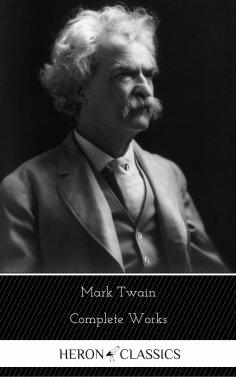 eBook: Mark Twain: The Complete Works (Heron Classics)