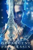 eBook: Schurkin, Gefangene, Prinzessin (Für Ruhm und Krone – Buch 2)