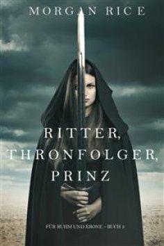 eBook: Ritter, Thronerbe, Prinz (Für Ruhm und Krone – Buch 3)