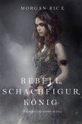 eBook: Rebell, Schachfigur, König (Für Ruhm und Krone – Buch 4)