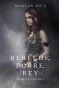 eBook: Rebelde, Pobre, Rey (De Coronas y Gloria – Libro 4)