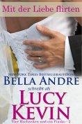 eBook: Mit der Liebe flirten (Vier Hochzeiten und ein Fiasko, Band 2)