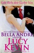 eBook: Gib dich der Liebe hin (Vier Hochzeiten und ein Fiasko, Band 5)