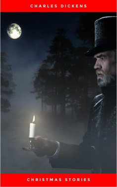 eBook: Christmas Stories: A Christmas Carol, the Chimes, the Cricket on the Hearth, the Haunted Man, a Chri