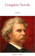 eBook: THE COMPLETE NOVELS OF MARK TWAIN AND THE COMPLETE BIOGRAPHY OF MARK TWAIN (Complete Works of Mark T