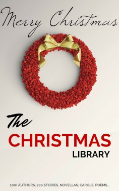eBook: The Christmas Library: 250+ Essential Christmas Novels, Poems, Carols, Short Stories...by 100+ Autho