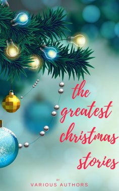 eBook: The Greatest Christmas Stories: 120+ Authors, 250+ Magical Christmas Stories