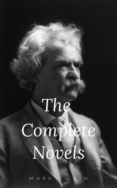 eBook: Mark Twain: The Complete Novels (The Greatest Writers of All Time Book 10)