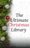 ebook: The Ultimate Christmas Library: 100+ Authors, 200 Novels, Novellas, Stories, Poems and Carols