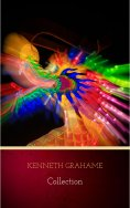 eBook: Kenneth Grahame: Collection (The Golden Age, Dream Days, The Reluctant Dragon, The Wind in the Willo