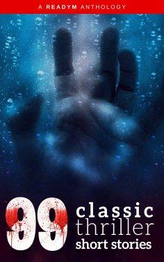 eBook: 99 Classic Thriller Short Stories: Works by Philip K. Dick, Edgar Allan Poe, Arthur Conan Doyle, H.G