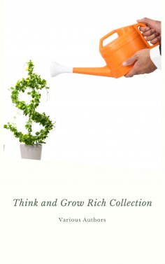 eBook: Think and Grow Rich Collection - The Essentials Writings on Wealth and Prosperity