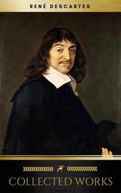 eBook: The Collected Works of René Descartes (Golden Deer Classics)