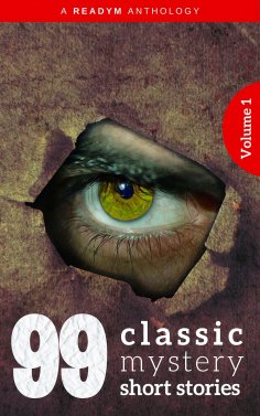 ebook: 99 Classic Mystery Short Stories Vol.1 : Works by Arthur Conan Doyle, E. Phillips Oppenheim, Fred M.