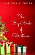 ebook: The Big Book of Christmas: 250+ Vintage Christmas Stories, Carols, Novellas, Poems by 120+ Authors