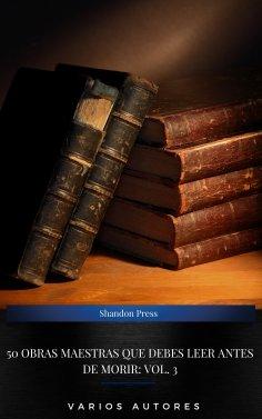 eBook: 50 Obras Maestras Que Debes Leer Antes De Morir: Vol. 3